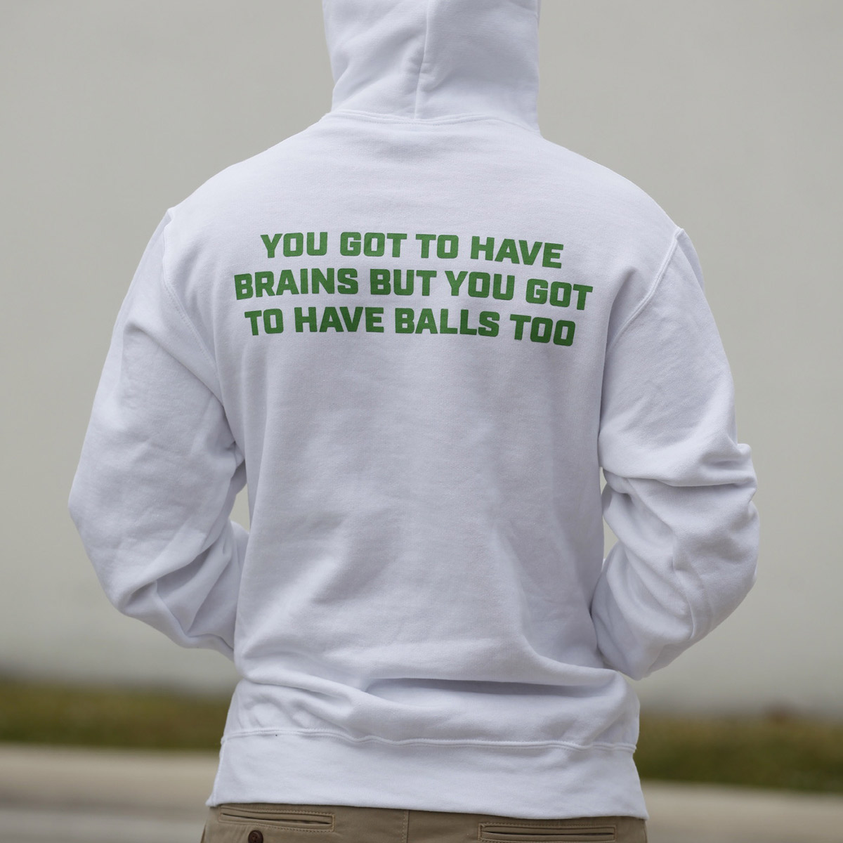 You got to have brains but you got to have balls too - white hooded sweatshirt