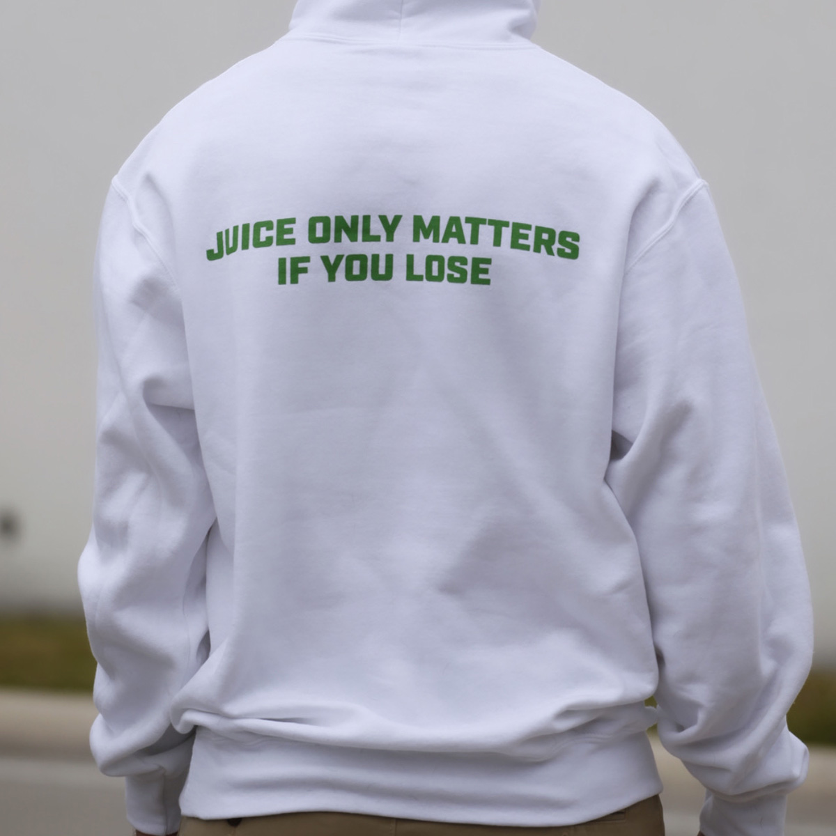 Juice only matters if you lose - white hooded sweatshirt - back