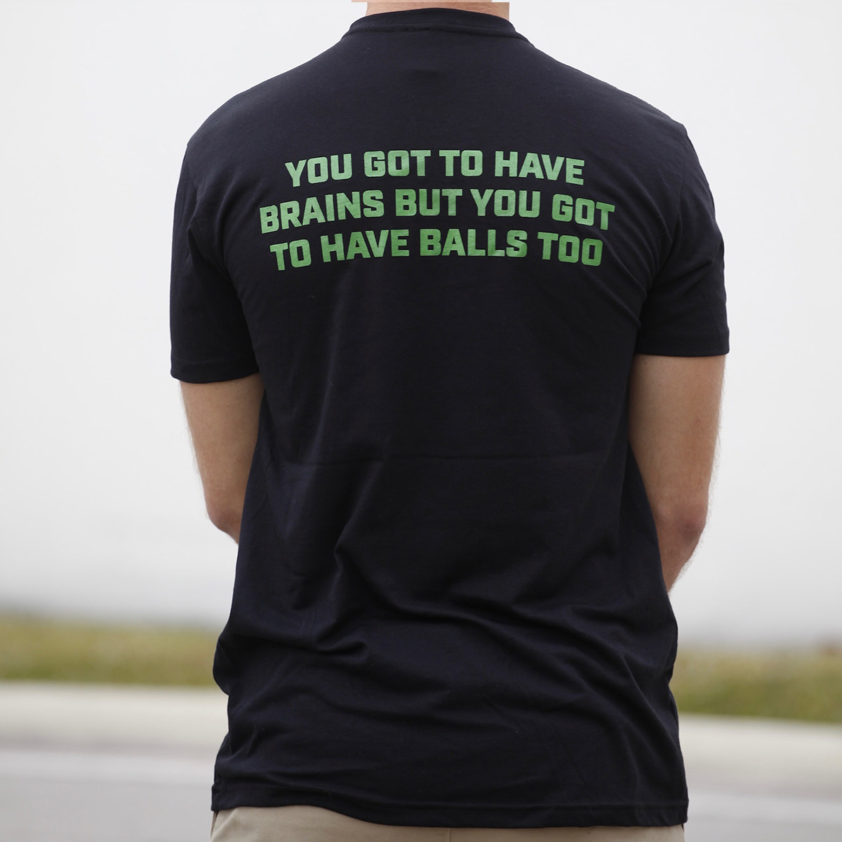 You got to have brains but you got to have balls too - black t shirt - back