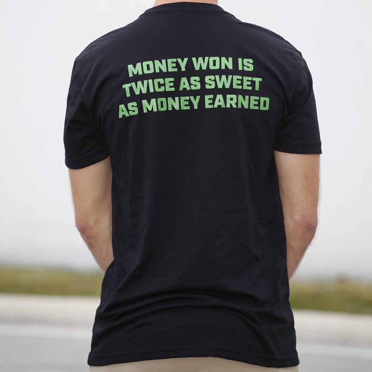 Money won is twice as sweet as money earned - black t shirt - back