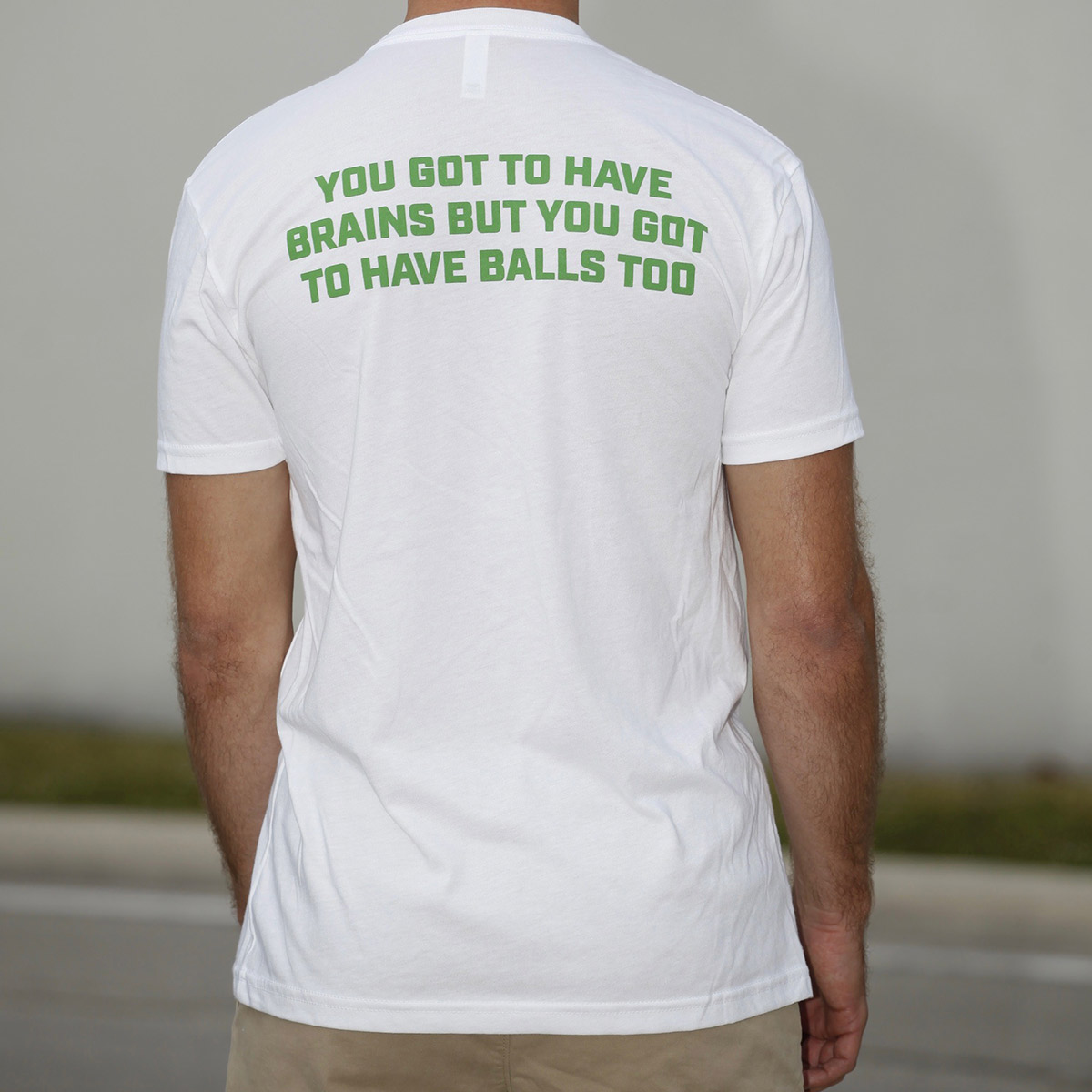 You got to have brains but you got to have balls too - white t shirt - back