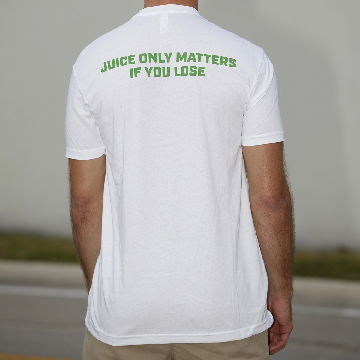 Juice only matters if you lose - white t shirt - back
