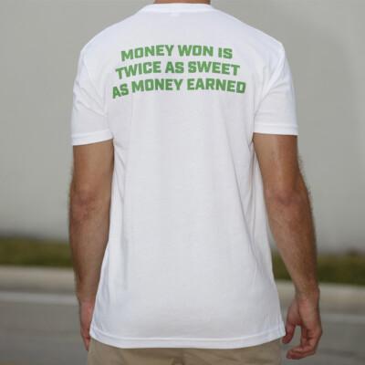 Money won is twice as sweet as money earned - white t shirt - back
