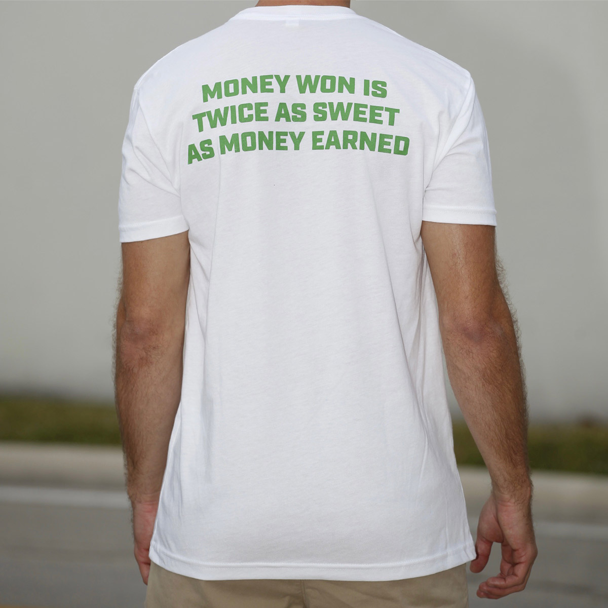 Money won is twice as sweet as money earned - white t shirt - back